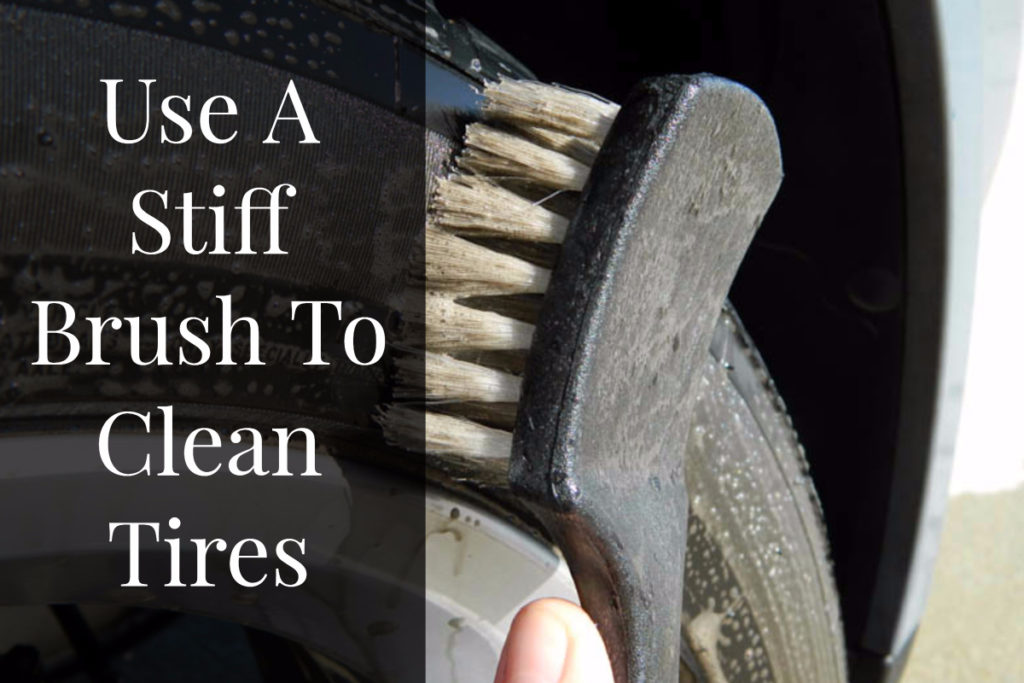 Use A Stiff Brush To Clean Tires