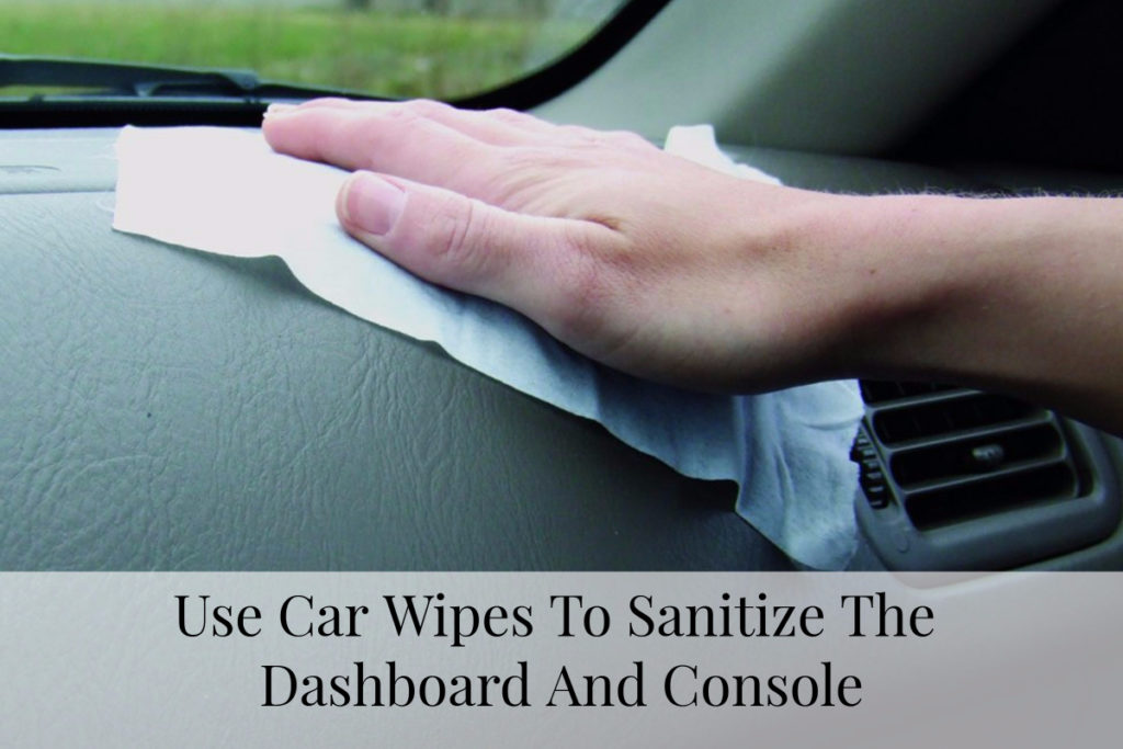 Use Car Wipes To Sanitize The Dashboard And Console